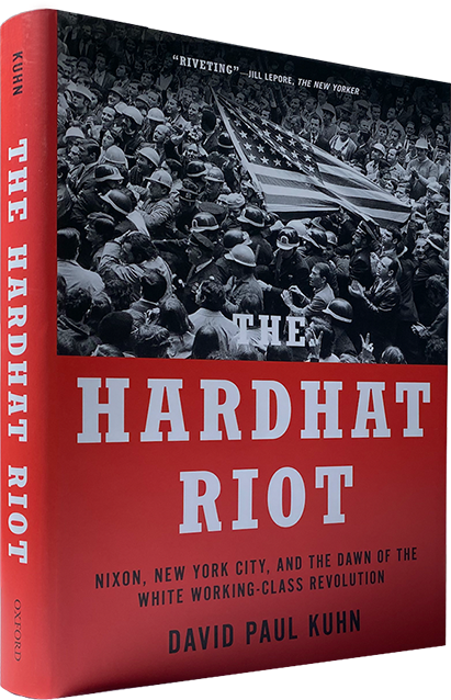 Author Of The Hardhat Riot Nixon New York City And The Dawn Of The White Working Class Revolution A Riveting Book Jill Lepore The New Yorker Perhaps The Best Book Ever On How